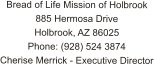 Bread of Life Mission of Holbrook 885 Hermosa Drive Holbrook, AZ 86025 Phone: (928) 524 3874 Cherise Merrick - Executive Director